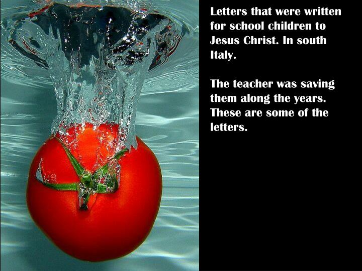 Letters that were written for school children to Jesus Christ. In south Italy.