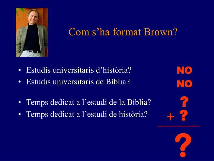 Com s'ha format Brown?