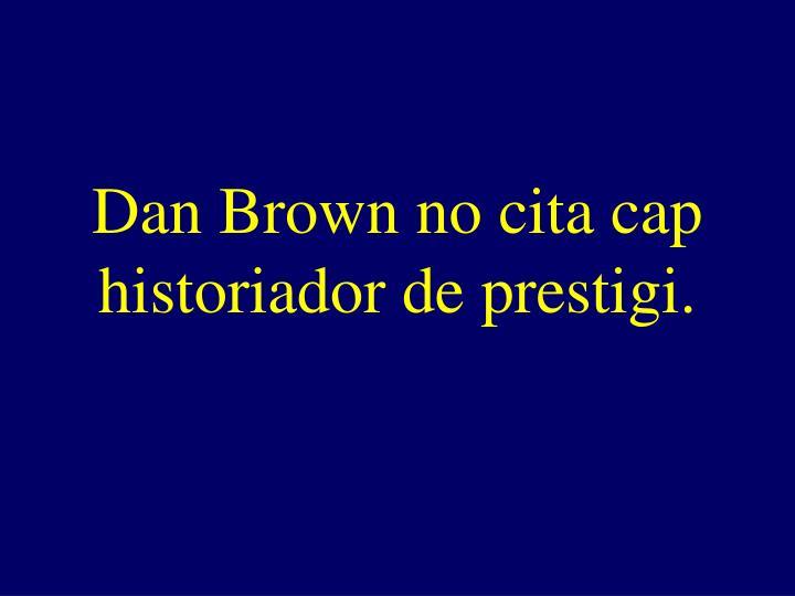 Dan Brown no cita cap historiador de prestigi.