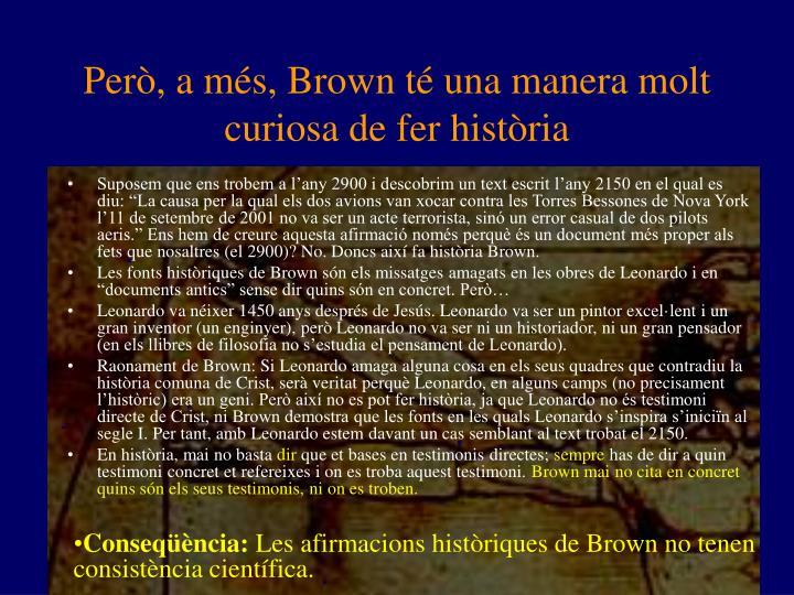 Però, a més, Brown té una manera molt curiosa de fer història
