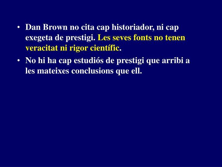 Dan Brown no cita cap historiador, ni cap exegeta de prestigi.