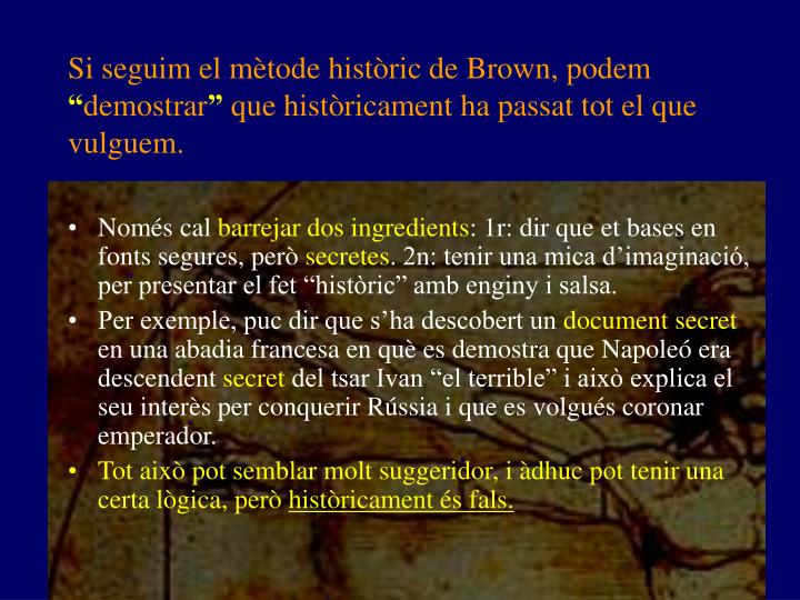 Si seguim el mètode històric de Brown, podem