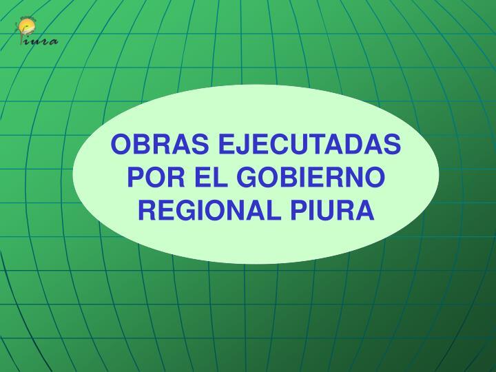 OBRAS EJECUTADAS POR EL GOBIERNO REGIONAL PIURA