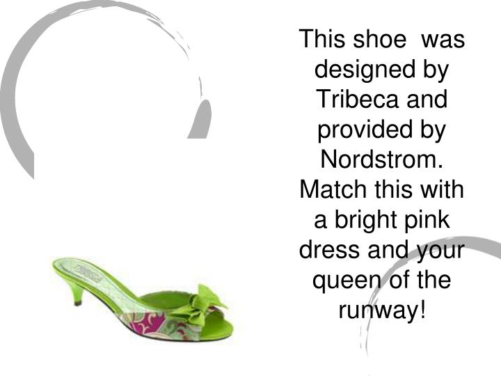 This shoe  was designed by Tribeca and provided by Nordstrom. Match this with a bright pink dress an...