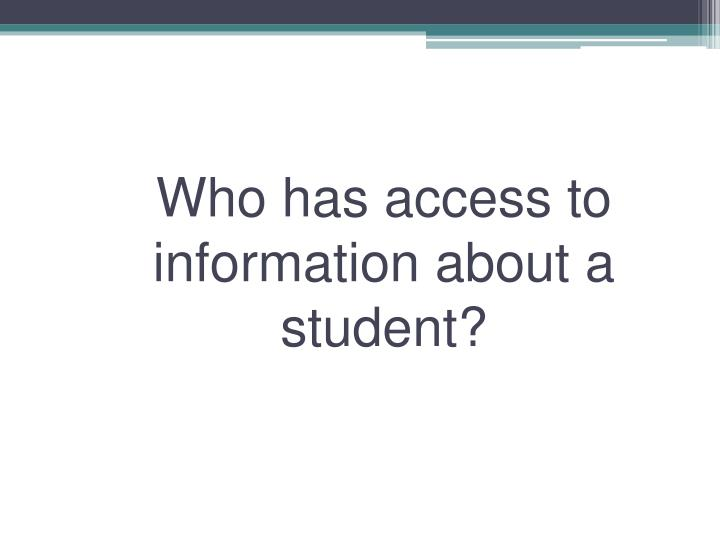 Who has access to information about a student?