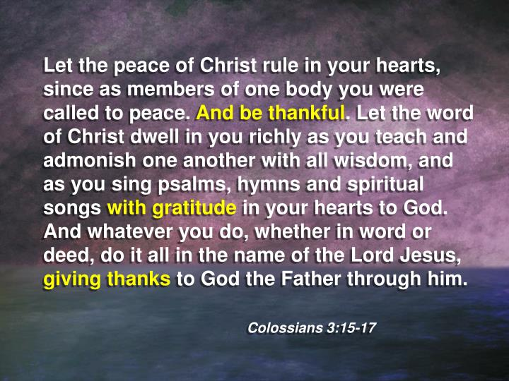 Let the peace of Christ rule in your hearts, since as members of one body you were called to peace.