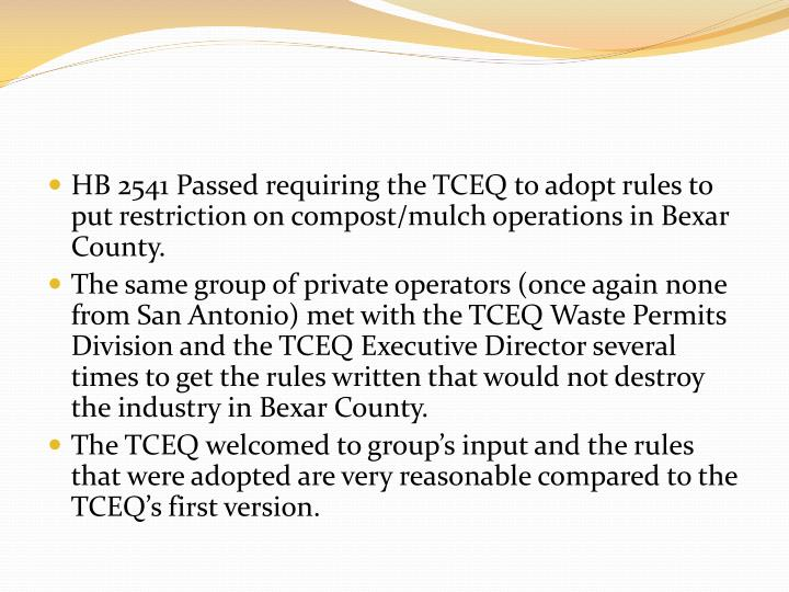 HB 2541 Passed requiring the TCEQ to adopt rules to put restriction on compost/mulch operations in Bexar County.