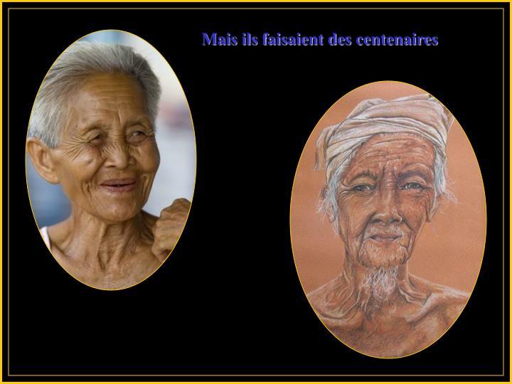 Mais ils faisaient des centenaires