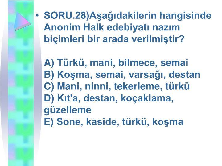 SORU.28)Aşağıdakilerin hangisinde Anonim Halk edebiyatı nazım biçimleri bir arada verilmiştir?