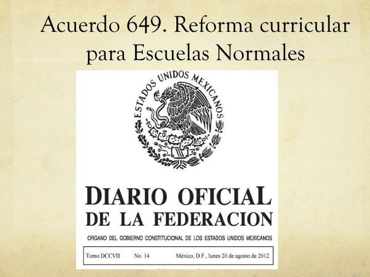 Acuerdo 649 reforma curricular para escuelas normales
