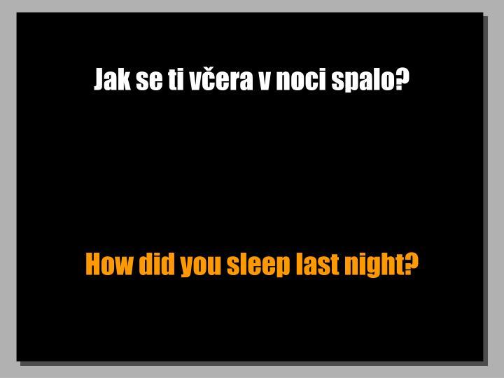 Jak se ti včera v noci spalo?