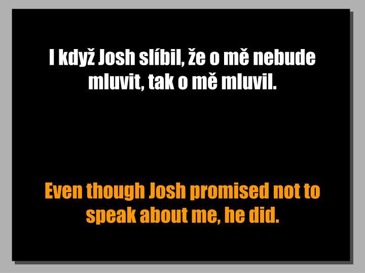 I když Josh slíbil, že o mě nebude mluvit, tak o mě mluvil.