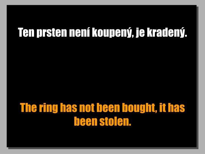Ten prsten není koupený, je kradený.