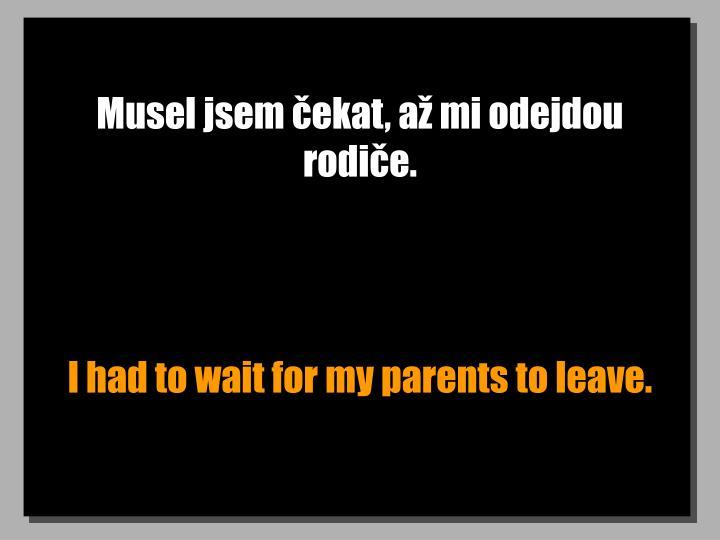 Musel jsem čekat, až mi odejdou rodiče.