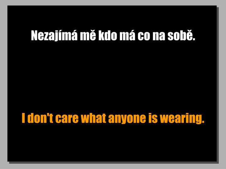 Nezajímá mě kdo má co na sobě.