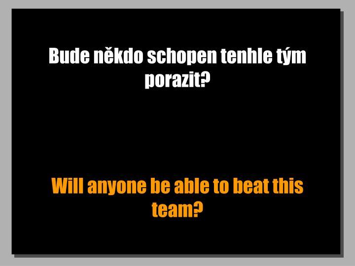 Bude někdo schopen tenhle tým porazit?