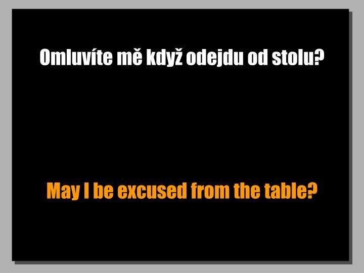 Omluvíte mě když odejdu od stolu?