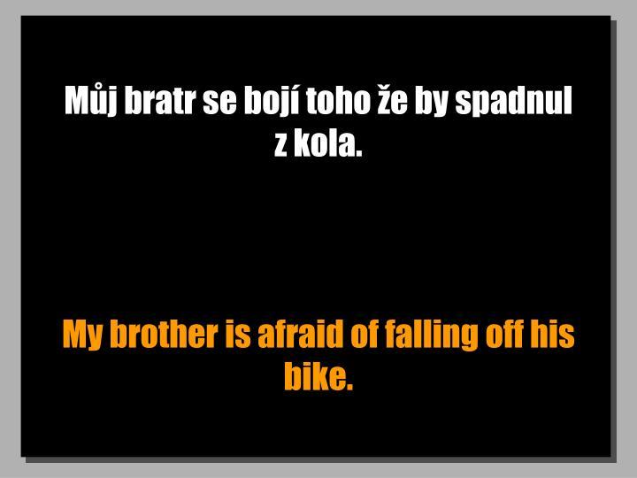 Můj bratr se bojí toho že by spadnul  z kola.