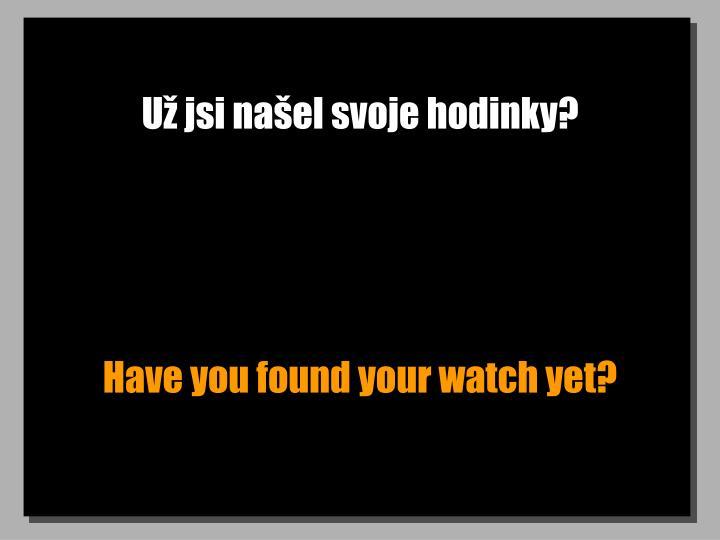 Už jsi našel svoje hodinky?