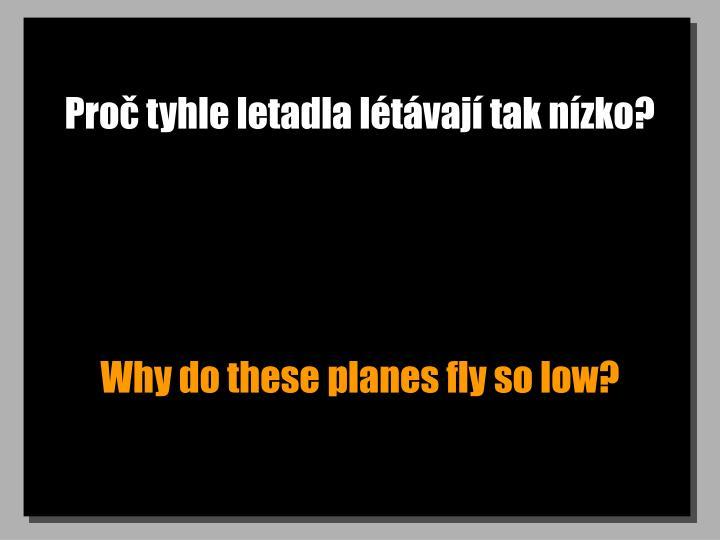 Proč tyhle letadla létávají tak nízko?