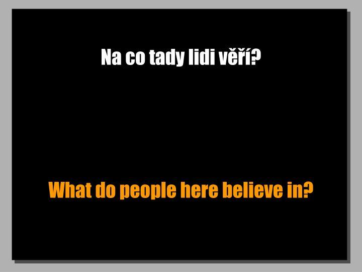 Na co tady lidi věří?