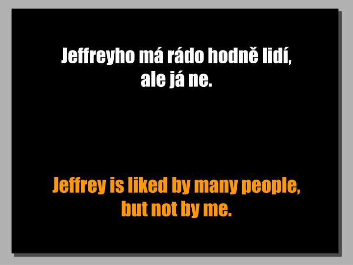 Jeffreyho má rádo hodně lidí,                   ale já ne.