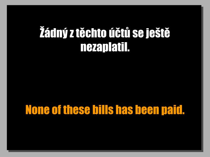 Žádný z těchto účtů se ještě nezaplatil.