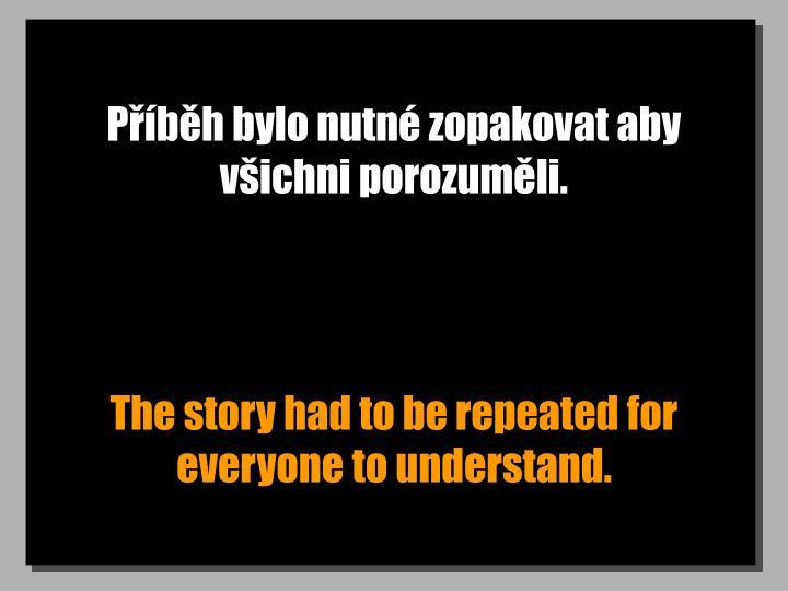 Příběh bylo nutné zopakovat aby všichni porozuměli.