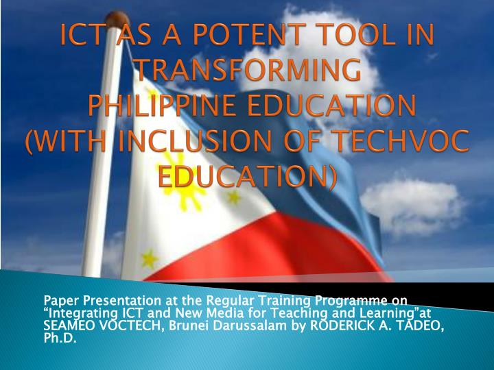 Ict as a potent tool in transforming philippine education with inclusion of techvoc education