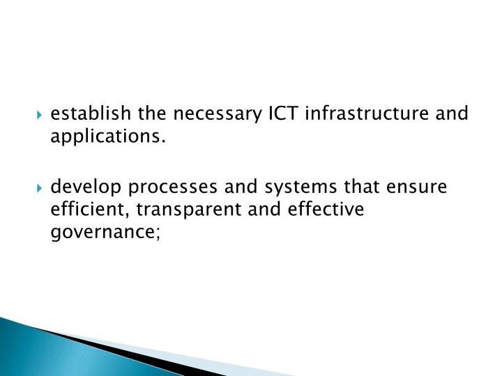 establish the necessary ICT infrastructure and applications.