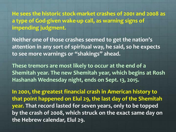 He sees the historic stock-market crashes of 2001 and 2008 as a type of God-given wake-up call, as warning signs of impending judgment.
