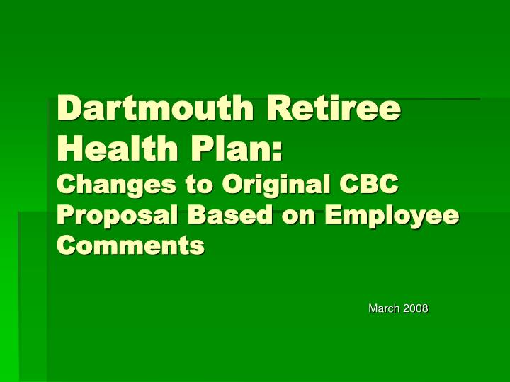 dartmouth retiree health plan changes to original cbc proposal based on employee comments n.