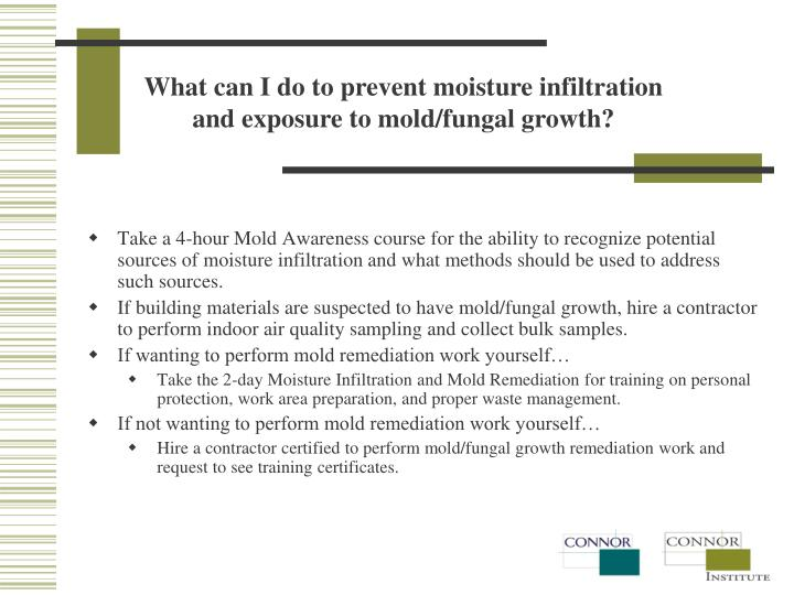 What can I do to prevent moisture infiltration and exposure to mold/fungal growth?