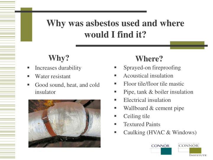 Why was asbestos used and where would I find it?