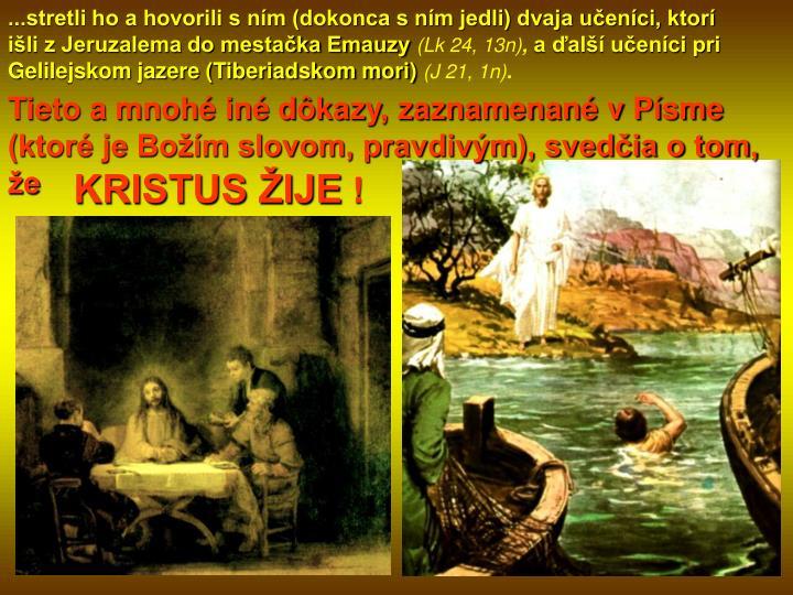 ...stretli ho a hovorili s ním (dokonca s ním jedli) dvaja učeníci, ktorí