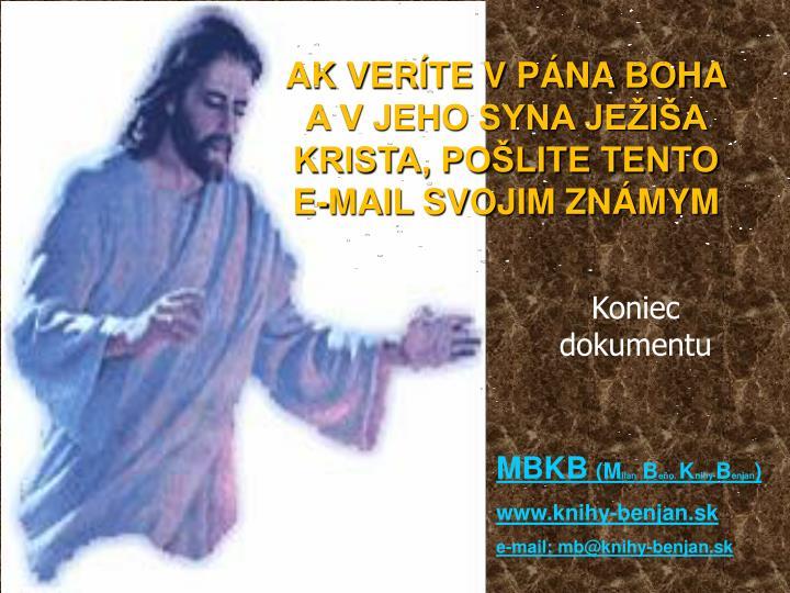 AK VERÍTE V PÁNA BOHA A V JEHO SYNA JEŽIŠA KRISTA, POŠLITE TENTO E-MAIL SVOJIM ZNÁMYM