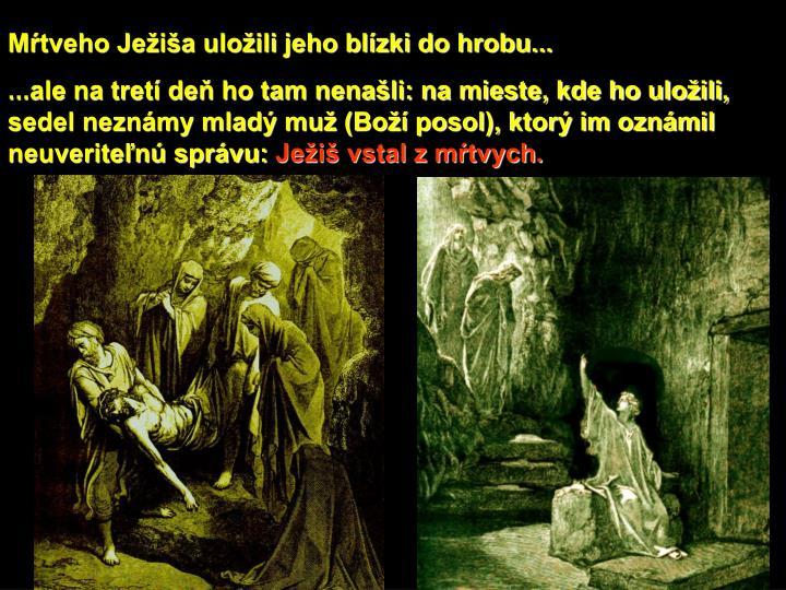 Mŕtveho Ježiša uložili jeho blízki do hrobu...