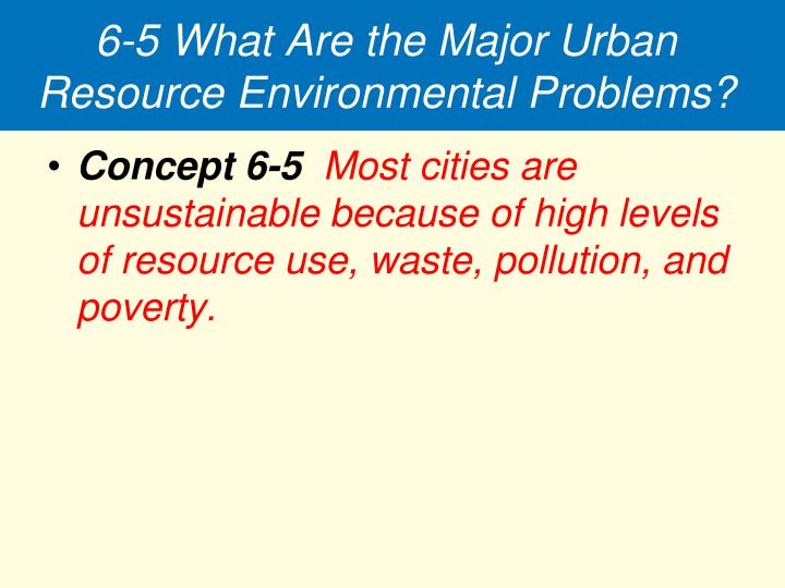 6-5 What Are the Major Urban Resource Environmental Problems?