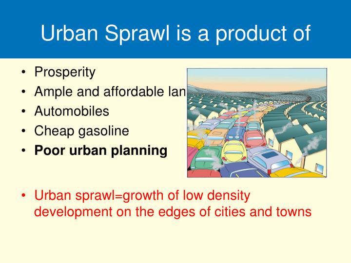 Urban Sprawl is a product of