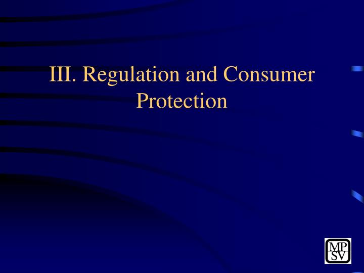 III. Regulation and Consumer Protection