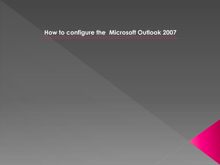 How to configure the  Microsoft Outlook 2007