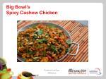 big bowl s spicy cashew chicken