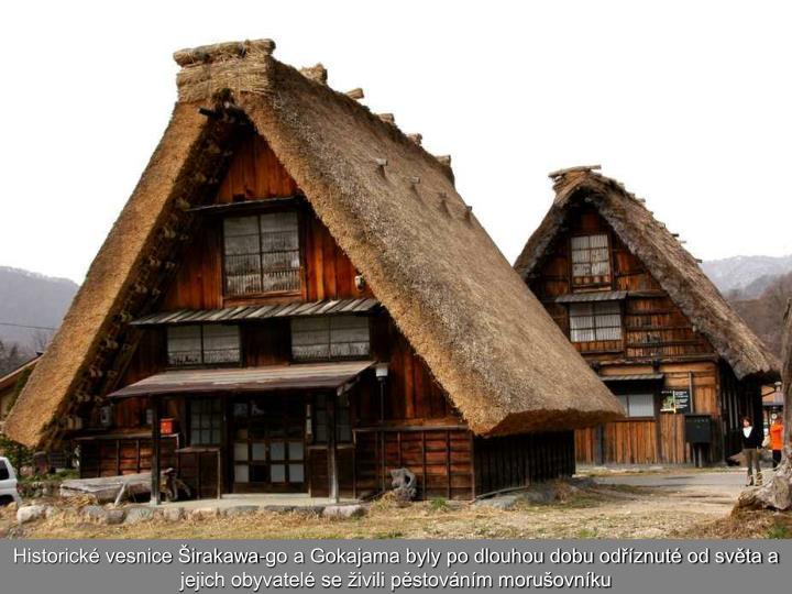Historické vesnice Širakawa-go a Gokajama byly po dlouhou dobu odříznuté od světa a jejich obyvatelé se živili pěstováním morušovníku