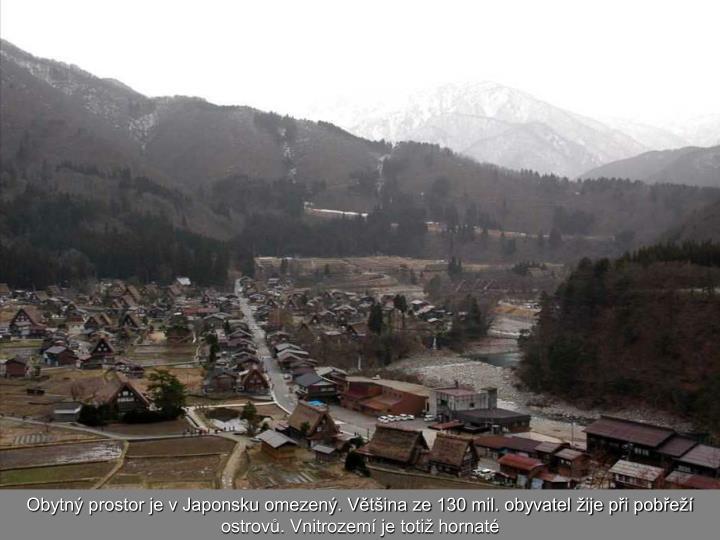 Obytný prostor je v Japonsku omezený. Většina ze 130 mil. obyvatel žije při pobřeží ostrovů. Vnitrozemí je totiž hornaté