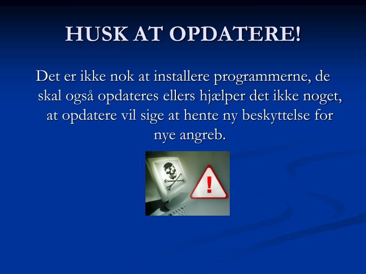 HUSK AT OPDATERE!