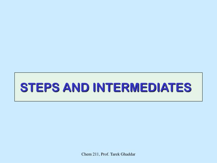 STEPS AND INTERMEDIATES