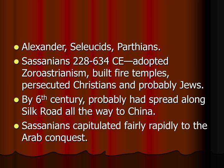 Alexander, Seleucids, Parthians.