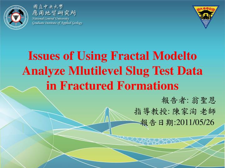 issues of using fractal modelto analyze mlutilevel slug test data in fractured formations