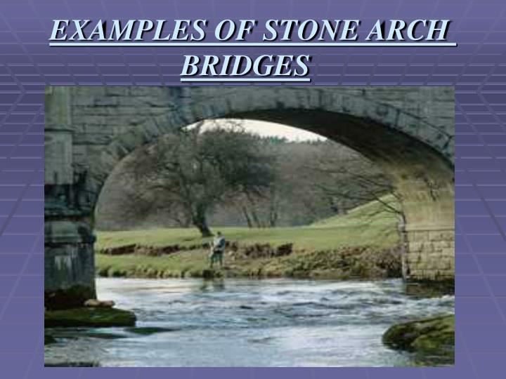 EXAMPLES OF STONE ARCH BRIDGES