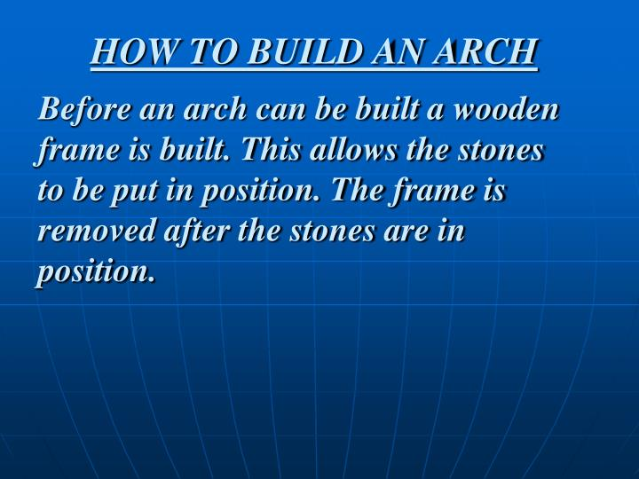 HOW TO BUILD AN ARCH